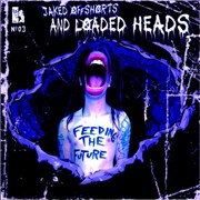 Review: Jaked Off Shorts And Loaded Heads - Feeding The Future