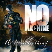 No Machine: A Terrible Thing