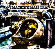 Review: Machine Mass Trio - As Real As Thinking