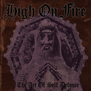 High On Fire: The Art Of Self Defense (Re-Release)
