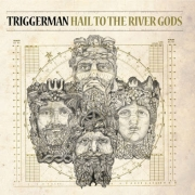 Triggerman: Hail To The River Gods