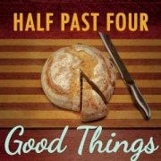 Review: Half Past Four - Good Things