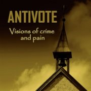 Antivote: Visions Of Crime And Pain