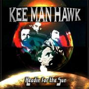 Kee Man Hawk: Headin For The Sun