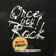 Review: Walter Pietsch - Once You Rock - Never Forget