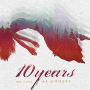 10 Years: (How To Live) As Ghosts