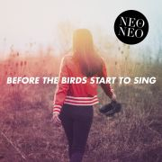 Neo & Neo: Before The Birds Start To Sing