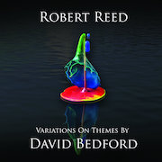 Robert Reed: Variations On Themes By David Bedford