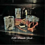 Roberto Frattini: Little Domestic Ghosts