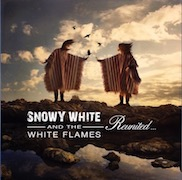 Snowy White And The White Flames: Reunited...