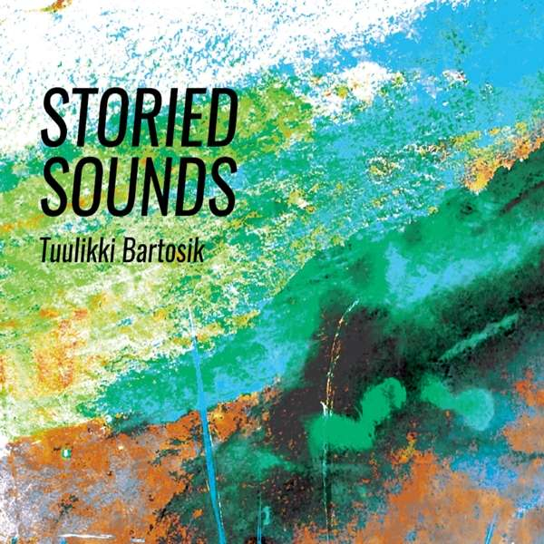 Tuulikki Bartosik: Storied Sounds