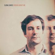 Slow Leaves: Enough About Me