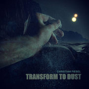 Christian Fiesel: Transform To Dust