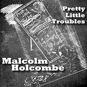 Malcolm Holcombe: Pretty Little Troubles