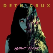 Deth Crux: Mutant Flesh