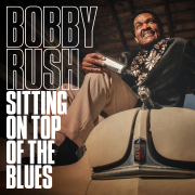 Bobby Rush: Sitting On Top Of The Blues