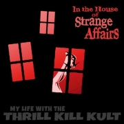 My Life With The Thrill Kill Kult - The House Of Strange Affairs
