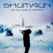 Shumaun: One Day Closer To Yesterday