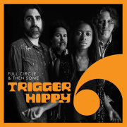 Trigger Hippy: Full Circle and Then Some