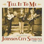 Various Artists: Tell It To Me – Revisiting The Johnson City Sessions