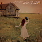 Various Artists: Come On Up To The House – Women Sing Waits