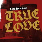 Born From Pain: True Love