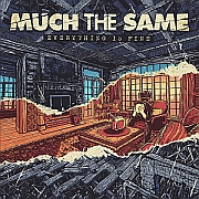 Much The Same: Everything Is Fine