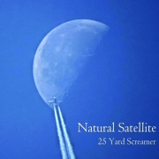 Natural Satellite: 25 Yard Screamer