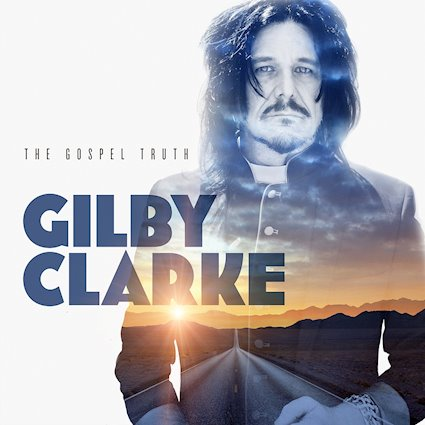 Gilby Clarke: The Gospel Truth